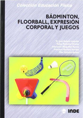 Bádminton, floorball, expresión corporal y juegos: 165 (Educación Física...y su enseñanza en...