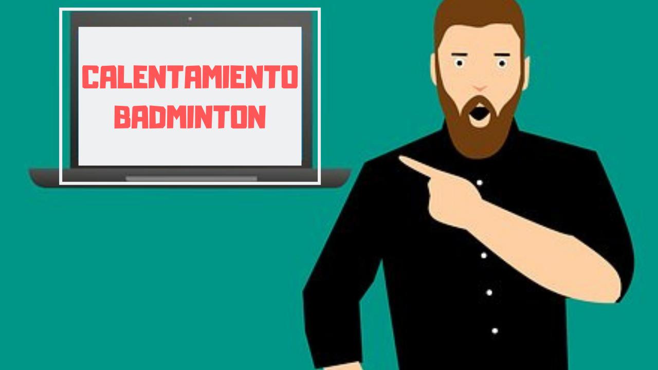 EJERCICIOS DE CALENTAMIENTO EN BADMINTON